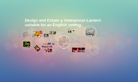 Design and Create a Vietnamese Lantern suitable for an English setting