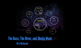 the bass the river and sheila mant by shaone garcia on prezi