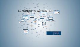 Copy of EL MUNDO DE LA FIBRA OPTICA