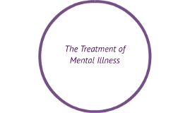 The Treatment of Mental Illness