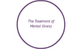 The Treatment of Mental Illness