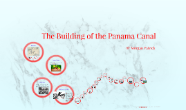 Copy of The Building of the Panama Canal