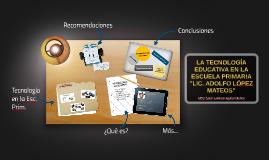 """LA TECNOLOGÍA EDUCATIVA EN LA ESCUELA PRIMARIA """"LIC. ADOLFO"""