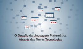 O Desafio da Linguagem Matemática Através das Novas Tecnolog