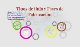 Tipos de flujo y Fases de Fabricación