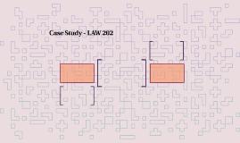 Case Study - LAW 202