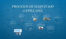 Copy of PROCESOS DE MAQUINADO (CEPILLADO).