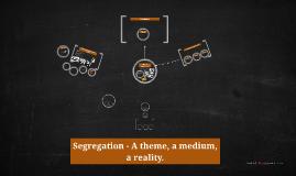 Segregation - A theme, a medium, a reality.