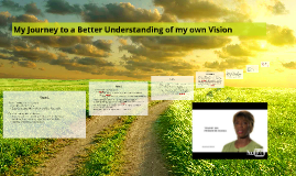 My Journey to a Better Understanding of my own Vision