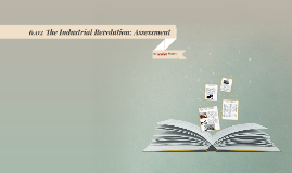 Copy of 6.02 The Industrial Revolution: Assessment