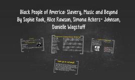 Black People of America: Slavery, Music and Beyond
