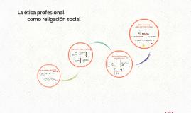 La ética profesional como religación social