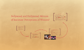 The Representation of Women in Bollywood and Hollywood Films