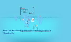 Copy of Teoria del Desarrollo Organizacional y Transorganizacional.