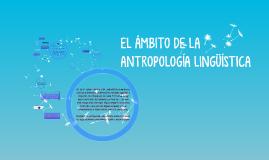 Copy of EL AMBITO DE LA ANTROPOLOGÍA LINGÜÍSTICA