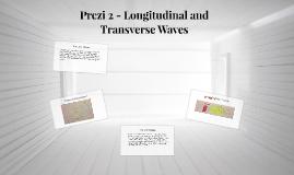 Prezi 2 - Longitudinal and Transverse Waves