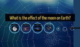 What is the effect of the moon?