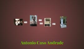Copy of Antonio Caso Andrade