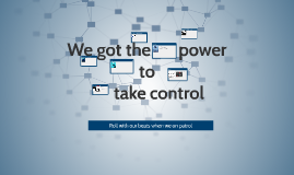 We go the power to take control