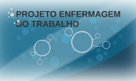 Copy of PROJETO ENFERMAGEM DO TRABALHO