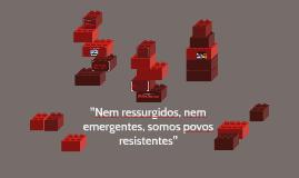 """""""Nem ressurgidos, nem emergentes, somos povos resistentes"""""""