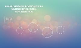 REPERSUCIONES ECÓNOMICAS E INSTITUCIONALES DEL NARCOTRÁFICO