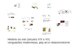 História da arte (séculos XIX e XX) vanguardas modernistas, pop art e neoconcretismo