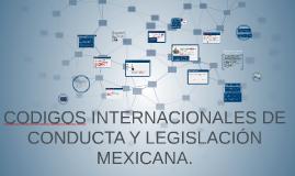 Copy of CODIGOS INTERNACIONALES DE CONDUCTA Y LEGISLACIÓN MEXICANA.
