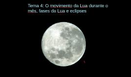 Tema 4: O movimento da Lua durante o mês, fases da Lua e eclipses.