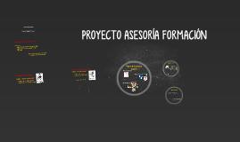 Copy of PROYECTO ASESORÍA FORMACIÓN