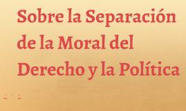 Sobre la Separción de la Moral del Derecho y la Politica
