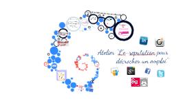 """Copy of Atelier """"L'e-reputation pour décrocher un emploi"""""""