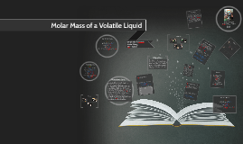 molar mass of a volatile liquid 1suggest how you could perform the experiment on an unknown liquid that boiled at 120c, keeping setup of the experiment essentially intact 2 when placed.