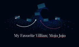 My Favorite Villian; Mojo Jojo