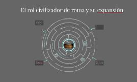 Copy of El rol civilizador de roma y su expansiòn