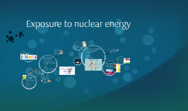 Dangers of exposure to nuclear energy