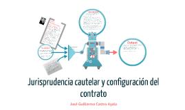 Copy of configuración del contrato, jurisprudencia cautelar y ciencia del derecho