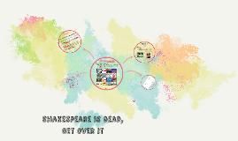 Shakespeare Is Dead, Get Over it