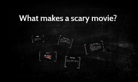 What makes a scary movie?