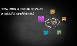 How does a parent develop a childs confidence?