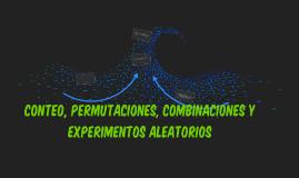 Conteo, permutaciones, combinaciones y experimentos aleatori