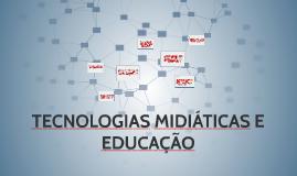 TECNOLOGIAS MIDIÁTICAS E EDUCAÇÃO