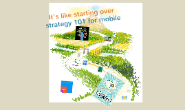 It's like starting over: strategy 101 for mobile