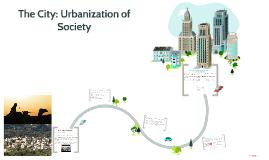 The City: Urbanization of Society