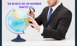 """""""EN BUSCA DE UN HOMBRE SANTO"""""""
