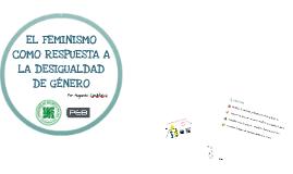 Copy of EL FEMINISMO COMO RESPUESTA A LA DESIGUALDAD DE GÉNERO