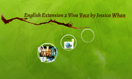 English Extension 2 Viva Voce by Jessica Whan