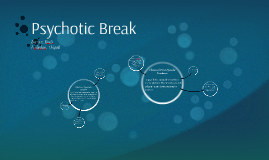 Psychotic Break