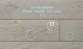 Les sols isolants par: Anaelle , Léo , Manon , Loan