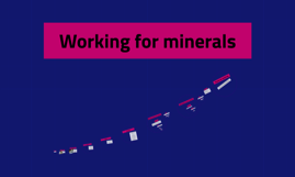 Working for minerals